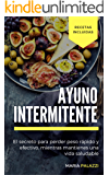 Ayuno Intermitente: El secreto para perder peso rápido y efectivo, mientras mantienes una vida sana y saludable (Dietas nº 1) (Spanish Edition)