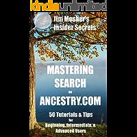 Insider Secrets: Mastering Search on Ancestry.com: 50 Tutorials & Tips for Beginning, Intermediate, & Advanced Users
