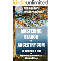 Insider Secrets: Mastering Search on Ancestry.com: 50 Tutorials & Tips for Beginning, Intermediate, & Advanced Users