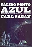 Pálido ponto azul (Nova edição): Uma visão do futuro da humanidade no espaço