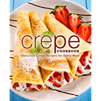 Crepe Cookbook: Delicious Crepe Recipes for Every Meal (English Edition)