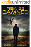 Risk Be Damned: A Kurtherian Gambit Series (Trials And Tribulations Book 1)