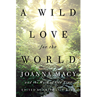 A Wild Love for the World: Joanna Macy and the Work of Our Time (English Edition)