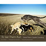 To See Them Run: Great Plains Coyote Coursing