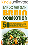 Microbiome Brain Connection: 50 Gut Maker Meals-Change Your Microbiome And The Fate Of Your Health Through Dietary Changes