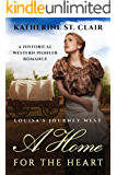 A Home for the Heart Louisa's Journey West: A Historical Western Pioneer Romance
