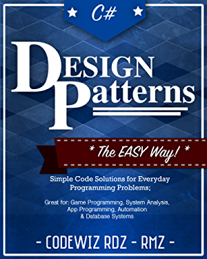 C#: Design Patterns: The Easy Way Standard Solutions for Everyday Programming Problems; Great for: Game Programming; System Administration; App Programming; ... & Database Systems (Design Patterns Series)