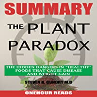 "Summary of The Plant Paradox: The Hidden Dangers in""Healthy"" Foods That Cause Disease and Weight Gain by Dr. Steven Gundry"
