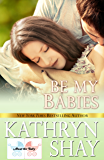 Be My Babies (About the Baby Book 3)