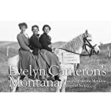 Evelyn Cameron's Montana: Postcards From The Montana Historical Society