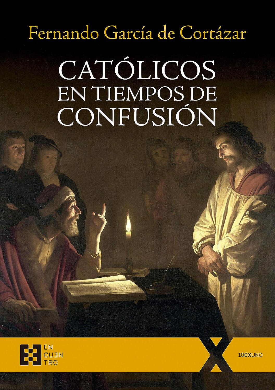 Católicos en tiempos de confusión (100XUNO nº 48) eBook: García de Cortázar, Fernando: Amazon.es: Tienda Kindle