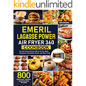 Emeril Lagasse Power Air Fryer 360 Cookbook: 800 Delicious, Healthy and Everyday Recipes For the Power Airfryer 360 to…