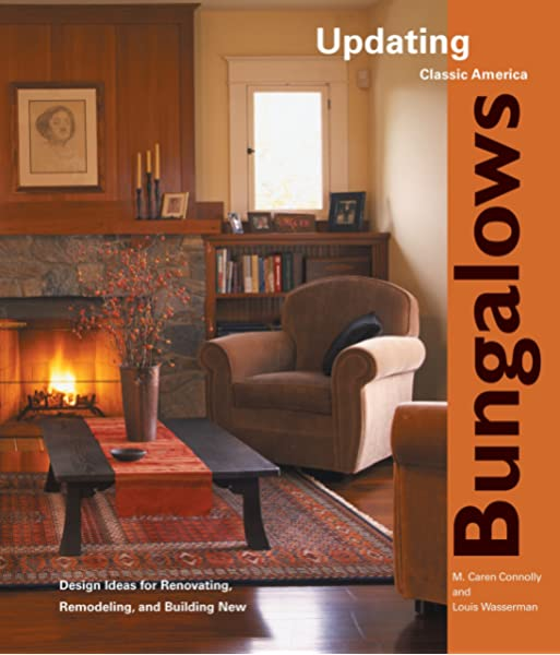 Bungalows Design Ideas For Renovating Remodeling And Build Updating Classic America Wasserman Louis Connolly M Caren 9781561587407 Amazon Com Books