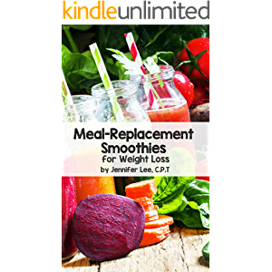 Meal Replacement Smoothies For Weight Loss: 100 delicious smoothie recipes to replace your meals (Cleansing Smoothie and…