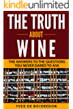 WINE: The Truth About Wine: The Answers to the Questions You Never Dared to Ask