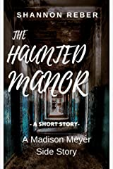The Haunted Manor: A Short Story (A Madison Meyer Mystery) Kindle Edition