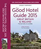 The Good Hotel Guide 2015 Great Britain & Ireland