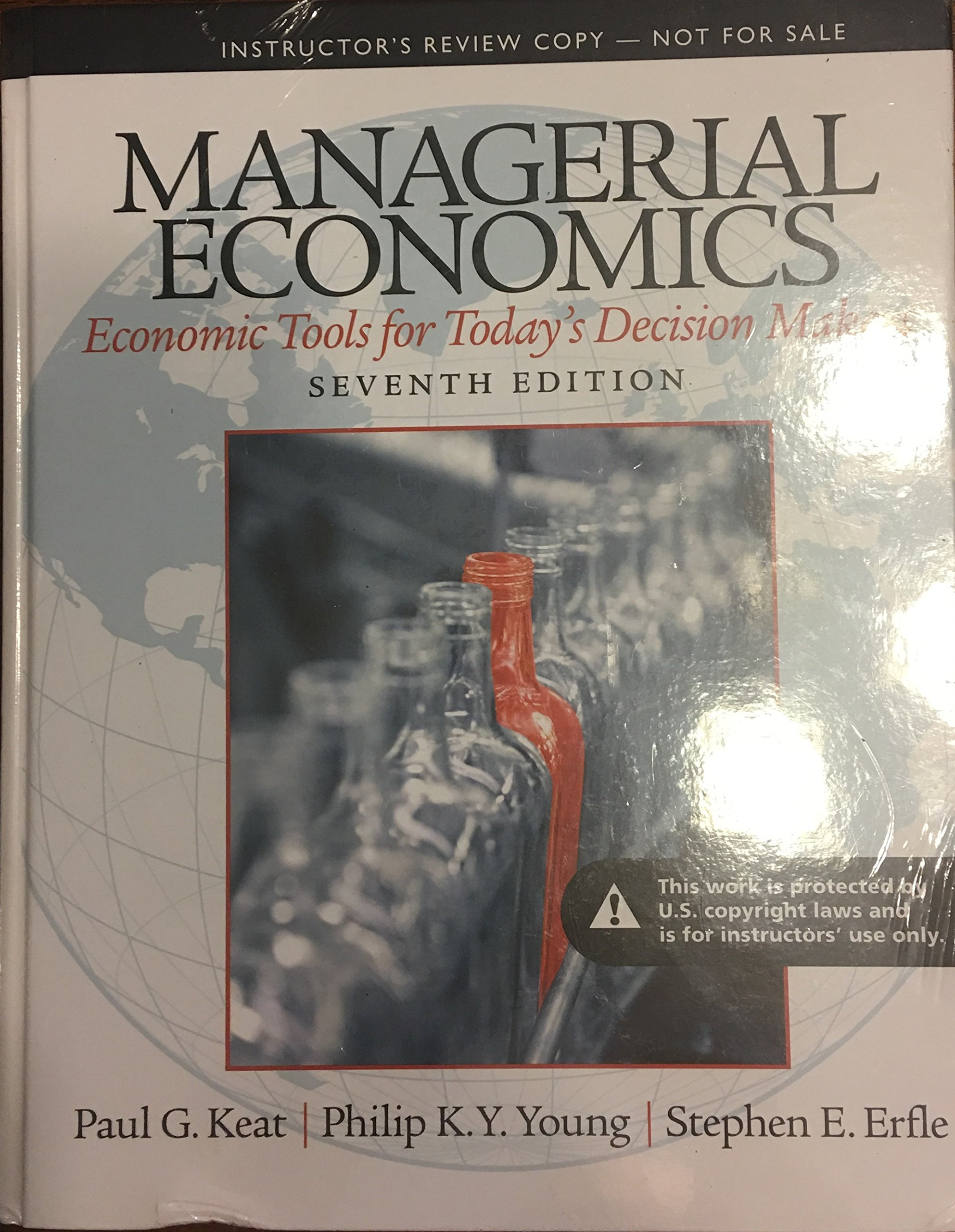 Managerial Economics (7th Edition): Economic Tools for Today's Decision  Makers Instructor's Review Copy: Paul G. Keat, Philip K. Y. Young, Stephen  E. Erfle: ...