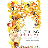 Paper Quilling Chinese Style: Create Unique Paper Quilling Projects that Bridge Western Crafts and Traditional Chinese…