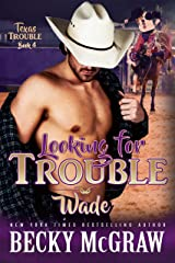 Looking For Trouble: Texas Trouble Series Book 4 Kindle Edition