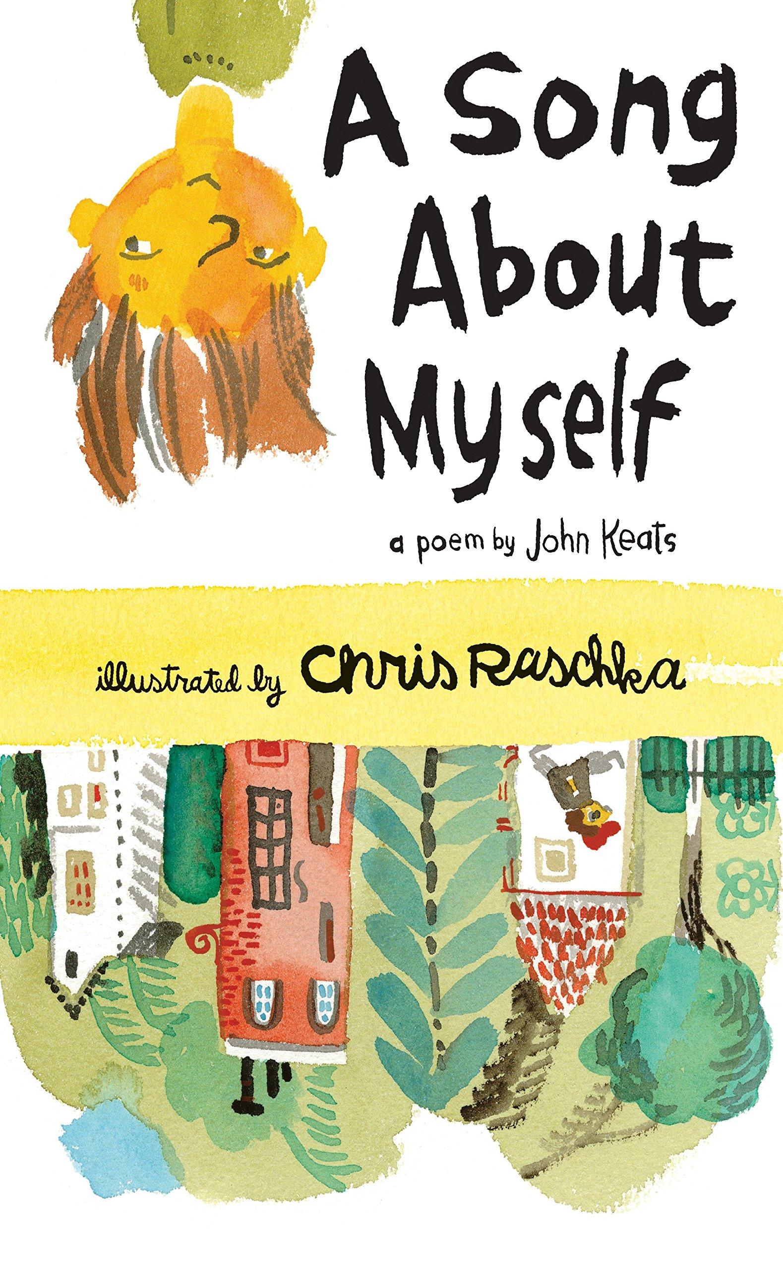 A Song About Myself: Keats, John, Raschka, Chris: 9780763650902:  Amazon.com: Books