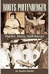 Boots Poffenberger: Hurler, Hero, Hell-Raiser Kindle Edition