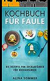 Kochbuch für Faule: Die Rezepte von Kochanfänger für Kochanfänger