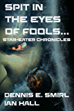 Star-Eater Chronicles 3. Spit in the Eyes of Fools...