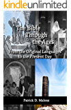 The Bible Through the Ages: From the Original Languages to the Present Day