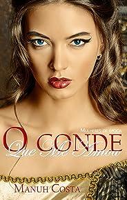 O Conde Que Me Amou: O Conde Faria Tudo Para Tê-la (Mulheres De Época Livro 1)