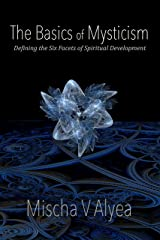 The Basics of Mysticism: Defining the Six Facets of Spiritual Development Kindle Edition