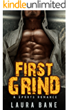 SPORTS ROMANCE: First Grind (Alpha Male First Time College Romance) (Contemporary Sports Virgin Romance)