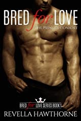 Bred for Love: The Prince's Consort (A Bred For Love Book 1) Kindle Edition
