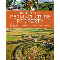 Building Your Permaculture Property: A Five-Step Process to Design and Develop Land (Mother Earth News Wiser Living…