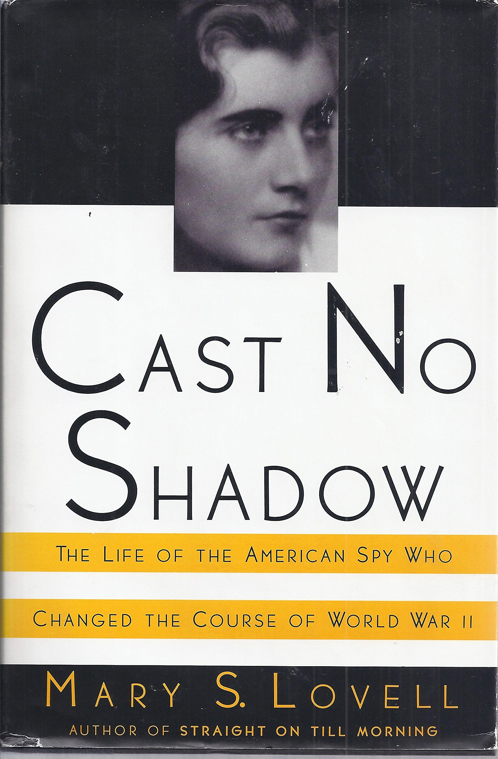 Cast No Shadow: The Life of the American Spy Who Changed the Course of World War II