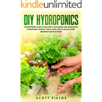 DIY Hydroponics: The Beginner's Guide To Building A Sustainable And Inexpensive Hydroponic System At Home. Learn How To…