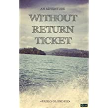WITHOUT RETURN TICKET: An adventure that will push you to live your real life Nov 24, 2013