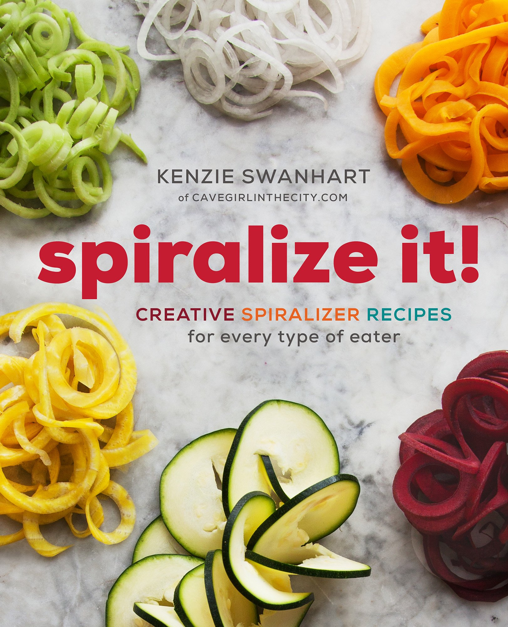 Spiralize It Creative Spiralizer Recipes For Every Type Of