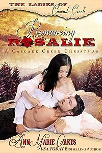 Romancing Rosalie - A Ladies of Cascade Creek Christmas (Historical Western Romance): The Ladies of Cascade Creek