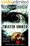 Twisted Shorts: Ten Chilling Short Stories (English Edition)