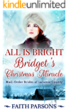 All Is Bright: Bridget's Christmas Miracle: A Christmas Story - Clean Historical Western Romance (Mail-Order Brides of Laramie County Book 1)