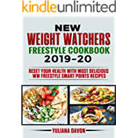 New Weight Watchers Freestyle Cookbook 2019-20: Reset Your Health with Most Delicious  WW Freestyle Smart Points Recipes