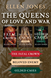 The Queens of Love and War: The Fatal Crown, Beloved Enemy, and Gilded Cages