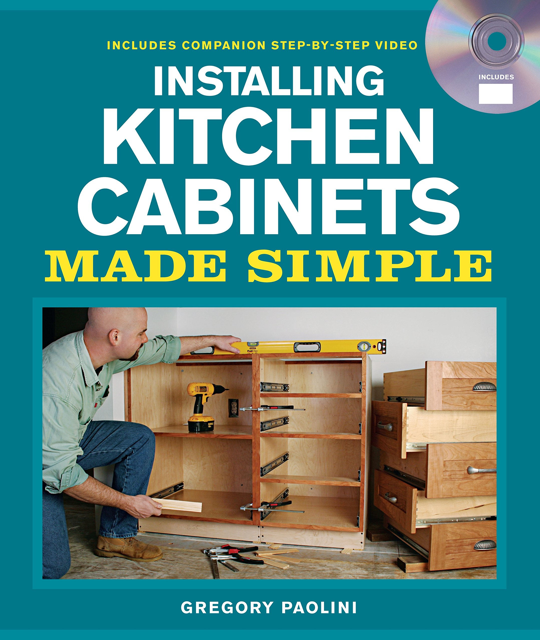 Installing Kitchen Cabinets Made Simple: Includes Companion Step-by ...