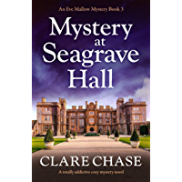 Mystery at Seagrave Hall: A totally addictive cozy mystery novel (An Eve Mallow Mystery Book 3)