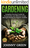 GARDENING: Complete Survival Guide for Sustainable and Efficient Living through Raising an Organic Garden! (English Edition)