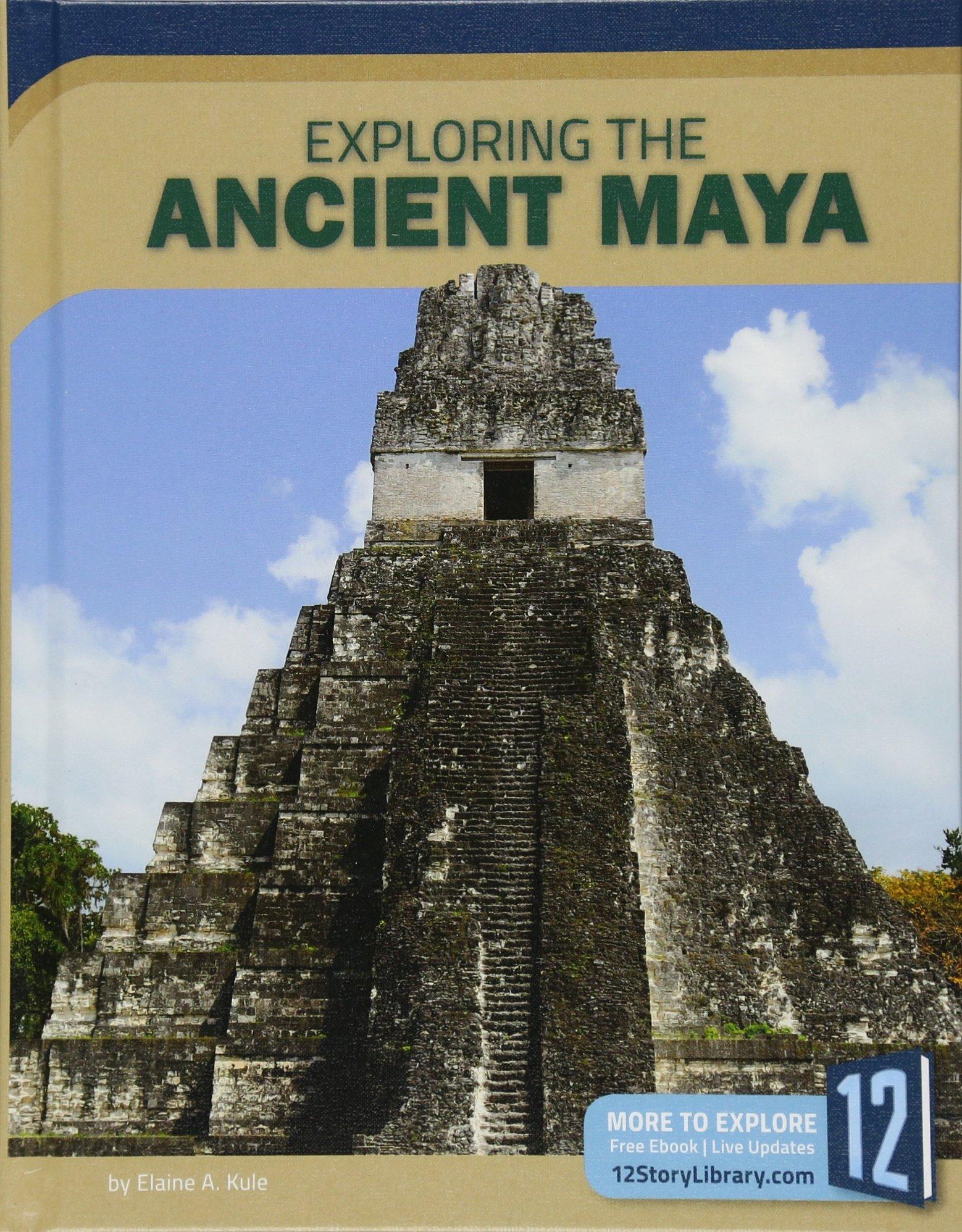 Exploring the Ancient Maya (Exploring Ancient Civilizations)