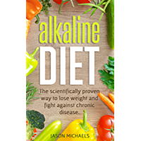 Alkaline Diet: The Scientifically Proven Way to Lose Weight and Fight Against Chronic Disease (English Edition)