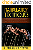 Manipulation Techniques: Learn POWERFUL Tricks to Control People's MIND and GET What You Want in Life, Understanding Brainwashing, Hypnosis, Persuasion and Deception and How to Defend Yourself From