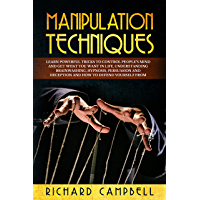 Manipulation Techniques: Learn POWERFUL Tricks to Control People's MIND and GET What You Want in Life, Understanding Brainwashing, Hypnosis, Persuasion ... to Defend Yourself From (English Edition)